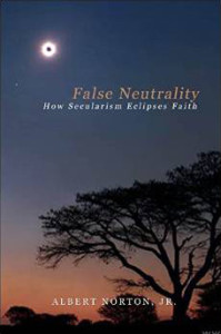 __False Neutrality, How Secularism Eclipses Faith